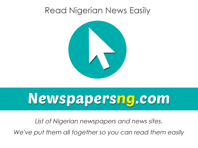 newspapers ng - Nigerian newspapers read them online